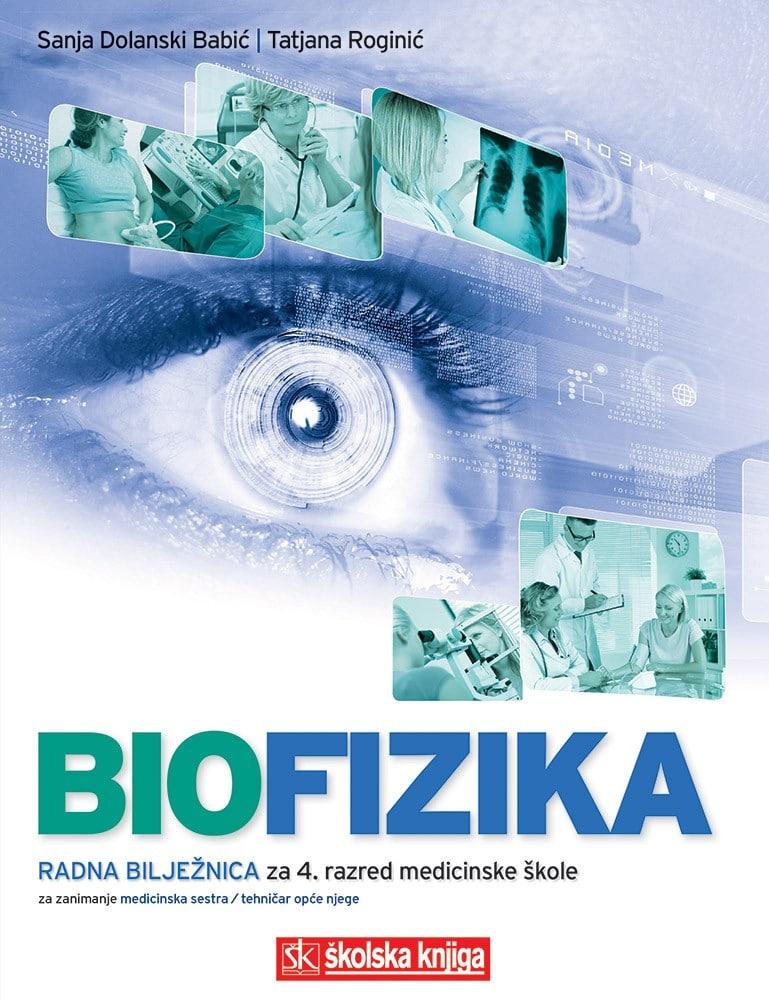 biofizika : radna bilježnica za 4. razred srednjih medicinskih škola za zanimanje medicinska sestraopće njege/medicinski tehn autora Sanja Dolanski Babić, Tatjana Roginić
