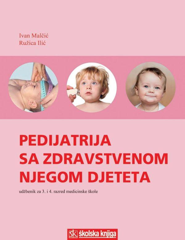 PEDIJATRIJA SA ZDRAVSTVENOM NJEGOM DJETETA : udžbenik za 3. i 4. razred srednje MEDICINSKE škole autora Ružica Ilić, Ivan Malčić