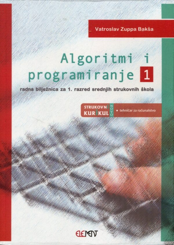 Algoritmi i programiranje 1, radna bilježnica za 1. razred srednjih strukovnih škola autora Vatroslav Zuppa Bakša