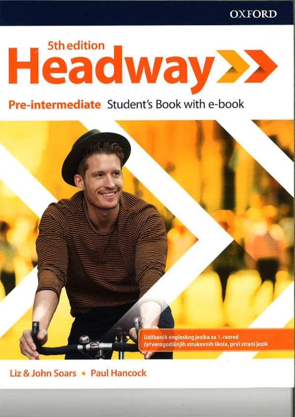 HEADWAY 5TH EDITION PRE INTERMEDIATE : udžbenik engleskog jezika za 1. razred 4-godišnjih strukovnih škola, prvi strani jezik autora Liz Soars, John Soars, Paul Hancock