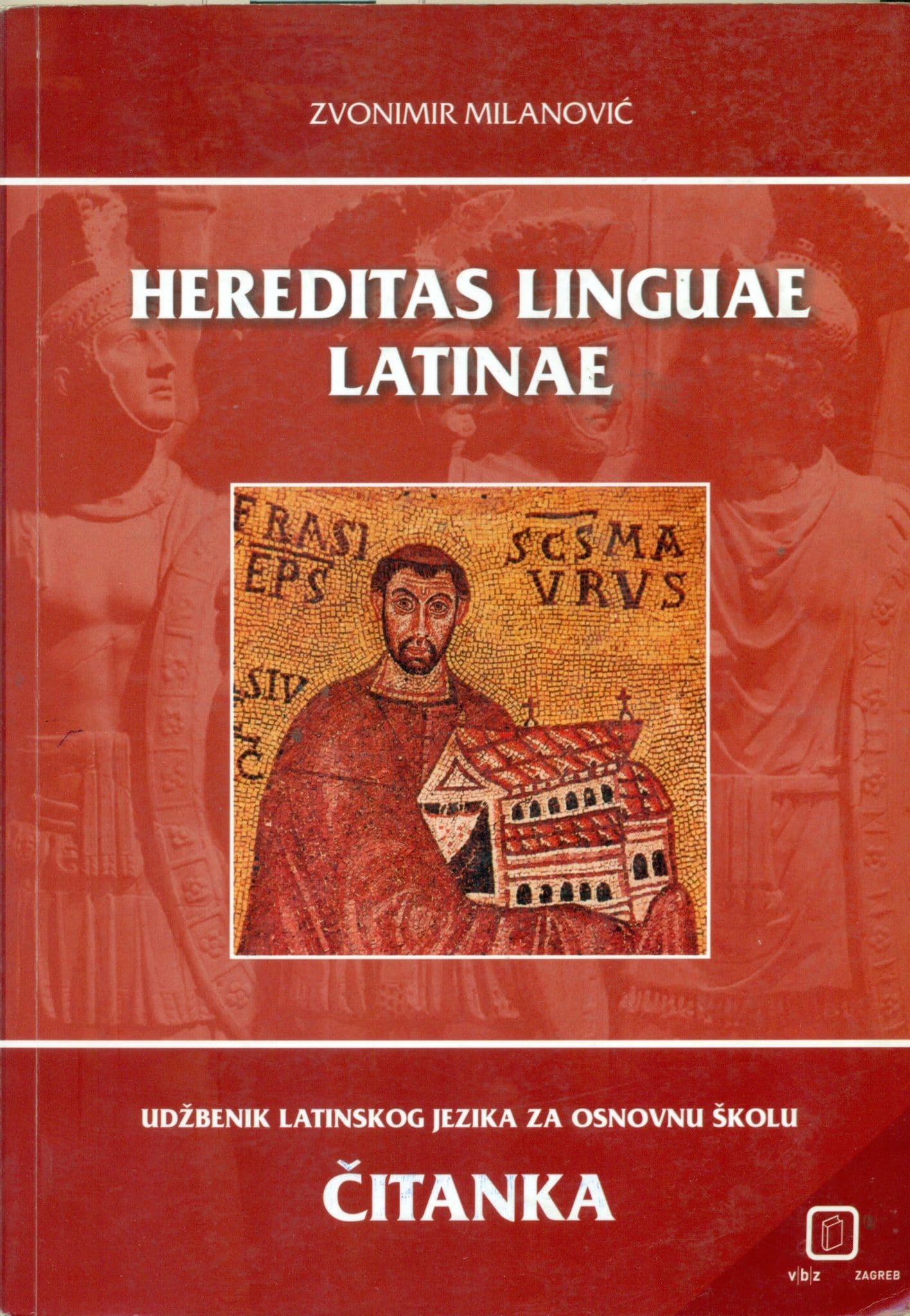 HEREDITAS LINGUAE LATINAE : udžbenik latinskog jezika za gimnazije - čitanka