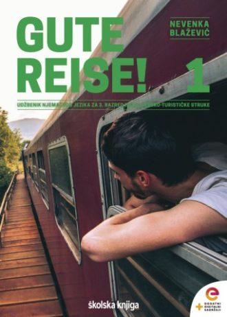GUTE REISE! 1 : udžbenik njemačkog jezika s dodatnim digitalnim sadržajima u trećem razredu srednjih škola hotelijersko turističke struke za prvi i drugi strani jezik autora Nevenka Blažević