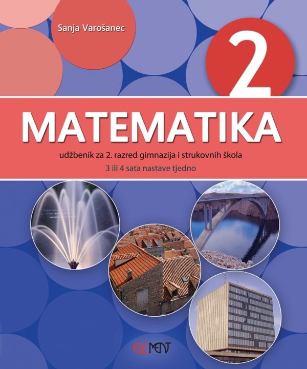 MATEMATIKA 2 : udžbenik za 2. razred gimnazija i strukovnih škola (3 ili 4 sata nastave tjedno) autora Sanja Varošanec