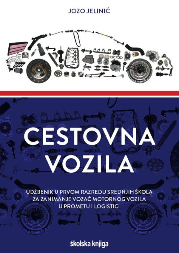 CESTOVNA VOZILA : udžbenik u prvom razredu srednjih škola za zanimanje vozač motornog vozila u prometu i logistici autora Jozo Jelinić