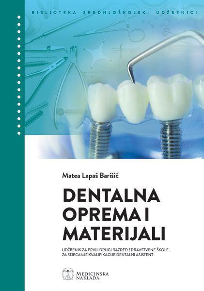 DENTALNA OPREMA I MATERIJALI : udžbenik za 1. i 2. razred zdravstvene škole za stjecanje kvalifikacije dentalni asistent autora Matea Lapaš Barišić