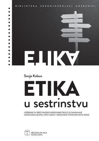 ETIKA U SESTRINSTVU : udžbenik za treći razred medicinske škole  za zanimanje medicinska sestra opće njege / medicinski tehničar opće njege autora Sonja Kalauz