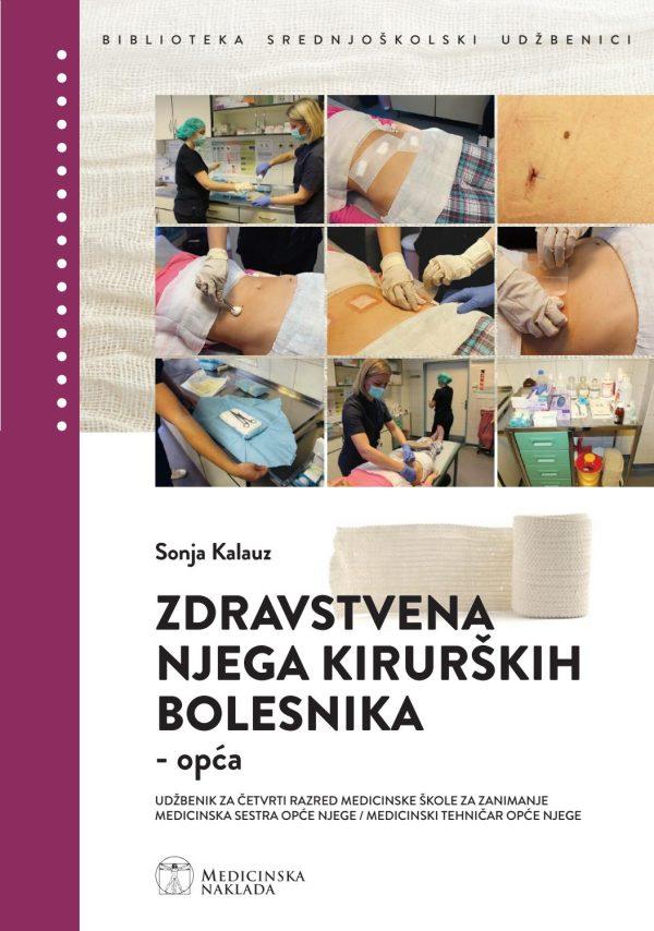 ZDRAVSTVENA NJEGA KIRURŠKIH BOLESNIKA - OPĆA : udžbenik za četvrti razred medicinske škole za zanimanje medicinska sestra opće njege / medicinski tehničar opće njege autora Sonja Kalauz