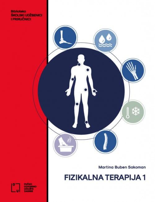 FIZIKALNA TERAPIJA 1 : udžbenik za medicinske i zdravstvene škole za zanimanje fizioterapeutski/a tehničar/ka za drugi razred srednjoškolskog obrazovanja autora Martina Buben Sakoman