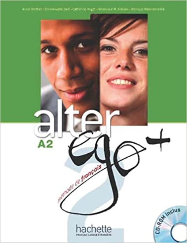 ALTER EGO + A2 : udžbenik za francuski jezik, -  2. i/ili 3. razred jezičnih gimnazija, 3. i 4. razred gimnazija (početno učenje), 1. razred dvojezični program, 1. i 2. strani jezik (početno i napredno učenje) - Annie Berthet, Emmanuelle Daill, Catherine Hugot, Veronique M. Kizirian, Monique Waendendries