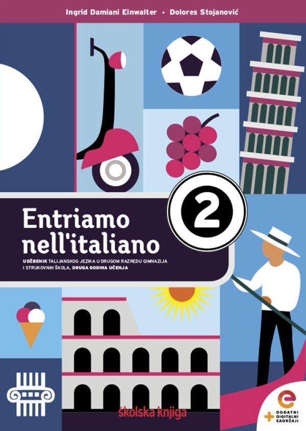 ENTRIAMO NELL'ITALIANO 2 : udžbenik talijanskog jezika s dodatnim digitalnim sadržajima u drugom razredu gimnazija i strukovnih škola, 2. godina učenja autora Ingrid Damiani Einwalter, Dolores Stojanović
