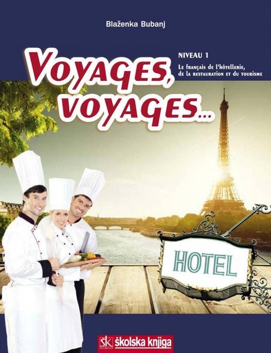 VOYAGES, VOYAGES... - LE FRANCAIS DE LA RESTAURATION, DE L'HOTELLERIE ET DU TOURISME, NIVEAU 1 : udžbenik francuskog jezika z autora Blaženka Bubanj
