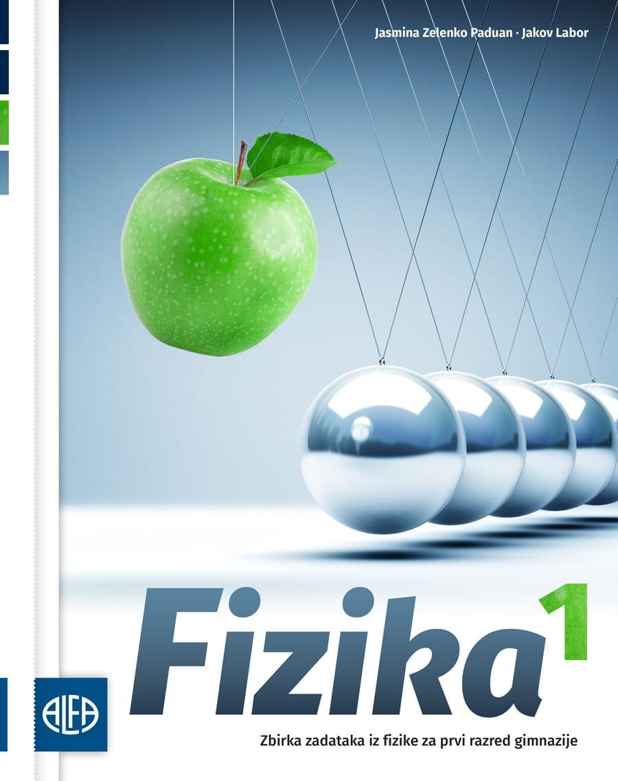 FIZIKA 1 :  Zbirka zadataka iz fizike za prvi razred gimnazije iz fizike za prvi razred gimnazije autora Jasmina Zelenko Paduan, Jakov Labor