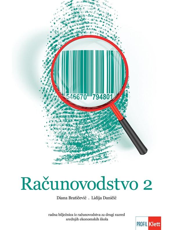 računovodstvo 2 : radna bilježnica iz računovodstva za drugi razred srednjih ekonomskih škola autora Diana Bratičević, Lidija Daničić