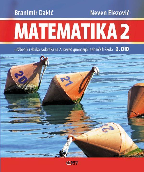 MATEMATIKA 2 - 2. DIO : udžbenik i zbirka zadataka za 2. razred gimnazija i tehničkih škola autora Branimir Dakić, Neven Elezović