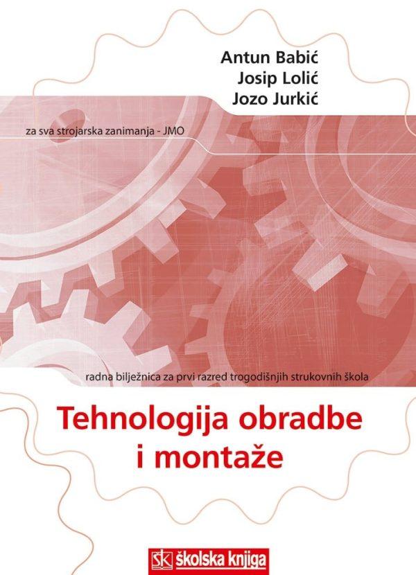 tehnologija obrade i montaže : radna bilježnica za 1. razred TROGODIŠNJIH strukovnih škola autora Antun Babić, Jozo Jurkić, Josip Lolić