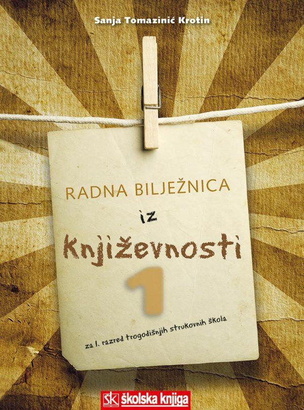 književnost 1 : Radna bilježnica iz književnosti za 1. razred trogodišnjih strukovnih škola  autora Sanja Tomazinić - Krotin