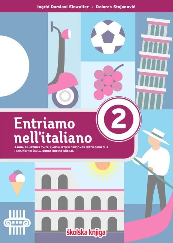 entriamo nell'italiano 2 - radna bilježnica za talijanski jezik u drugom razredu gimnazija i strukovnih škola, druga godina učenja autora Ingrid Damiani Einwalter, Dolores Stojanović