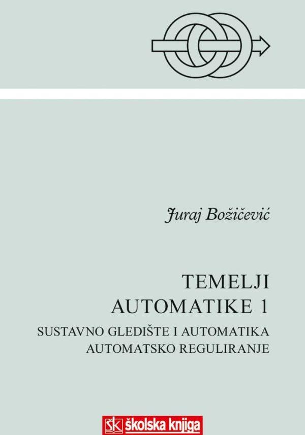 TEMELJI AUTOMATIKE 1 : SUSTAVNO GLEDIŠTE I AUTOMATIKA, AUTOMATSKO REGULIRANJE