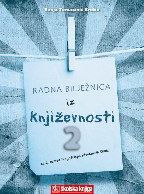 Književnost 2 Radna bilježnica iz književnosti za 2. razred trogodišnje strukovne škole autora Sanja Tomazinić - Krotin