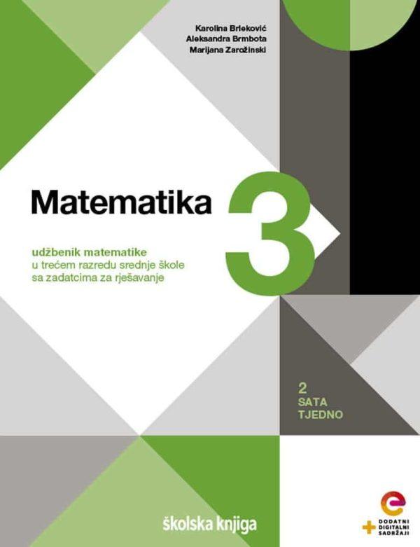 MATEMATIKA 3 - udžbenik matematike  s dodatnim digitalnim sadržajima i zadatcima za rješavanje u trećem razredu srednje škole - 2 sata tjedno autora Karolina Brleković, Aleksandra Brmbota