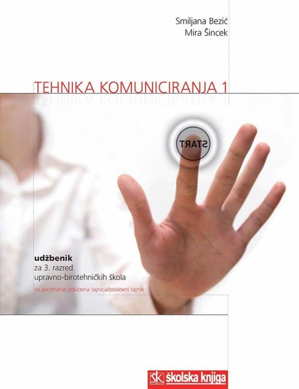 TEHNIKA KOMUNICIRANJA 1 : udžbenik za 3. razred UPRAVNO-BIROTEHNIČKIH škola, za POSLOVNE  TAJNIKE/TAJNICE