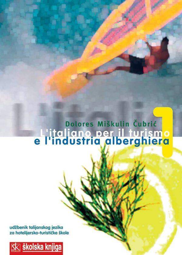 L ITALIANO PER IL TURISMO E L INDUSTRIA ALBERGEHIERA 1, udžbenik, 3. razred, 3. godina učenja, smjer hotelijersko-turistički tehničar. autora Dolores Miškulin - Čubrić