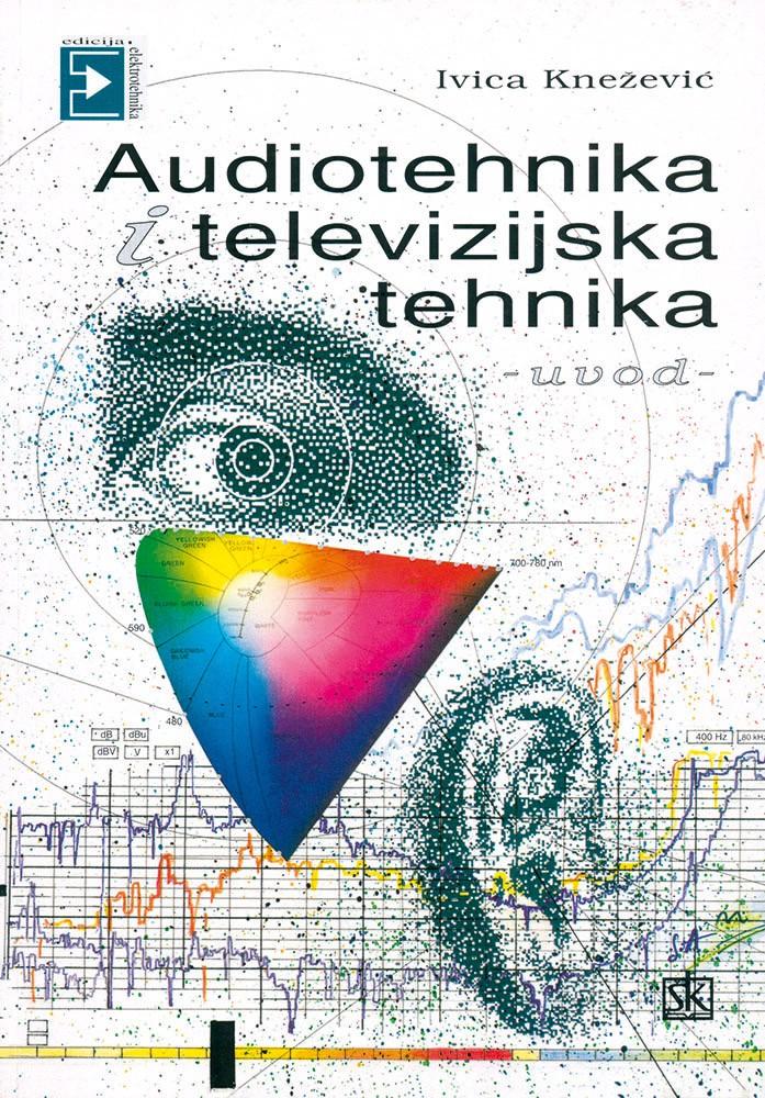 AUDIOTEHNIKA I TELEVIZIJSKA TEHNIKA - UVOD : autora Ivica Knežević