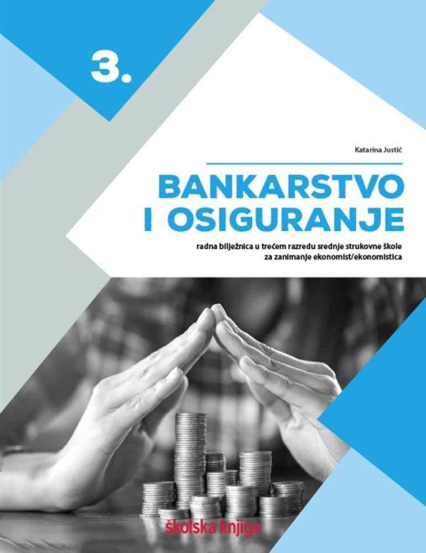 bankarstvo i osiguranje  3 - radna bilježnica u trećem razredu srednje strukovne škole za zanimanje ekonomist/ekonomistica autora Katarina Justić