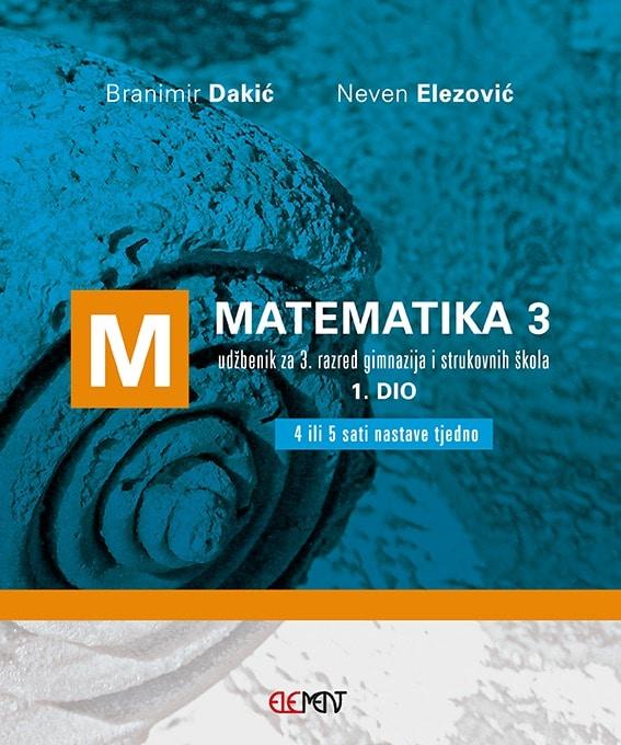 MATEMATIKA 3, 1. DIO : udžbenik za 3. razred gimnazija i strukovnih škola  (4 ili 5 sati nastave tjedno) autora Branimir Dakić, Neven Elezović