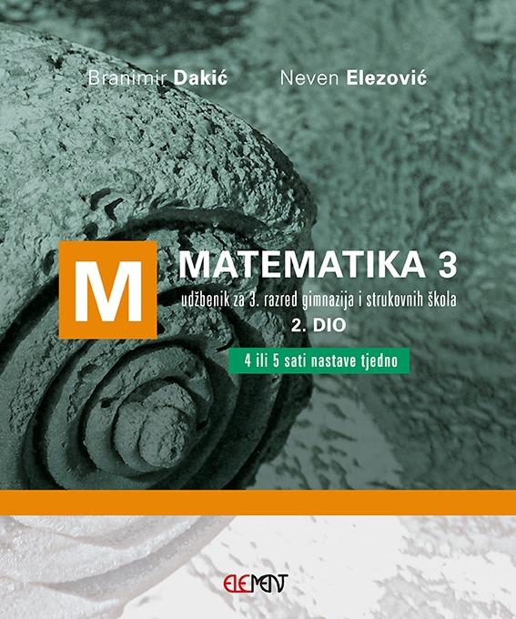MATEMATIKA 3, 2. DIO : udžbenik za 3. razred gimnazija i strukovnih škola  (4 ili 5 sati nastave tjedno) autora Branimir Dakić, Neven Elezović