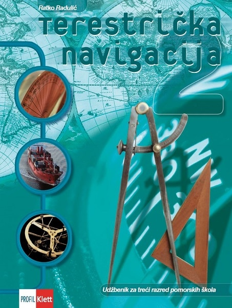 TERESTRIČKA NAVIGACIJA 2 : udžbenik terestičke navigacije za 3. razred pomorskih škola autora Ratko Radulić