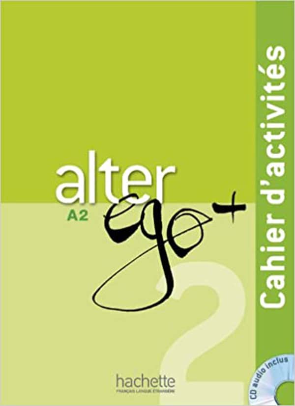 Alter Ego + A2 radna bilježnica za - francuski jezik, 2. i/ili 3. razred jezičnih gimnazija, 3. i 4. razred gimnazija (početno učenje), 1. razred dvojezični program, 1. i 2. strani jezik (početno i napredno učenje) - Annie Berthet, Emmanuelle Daill, Catherine Hugot, Veronique M. Kizirian, Monique Waendendries