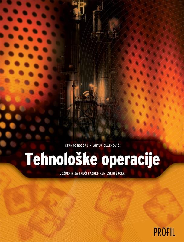 TEHNOLOŠKE OPERACIJE : udžbenik za 3. razred KEMIJSKIH škola autora Antun Glasnović, Stanko Rozgaj
