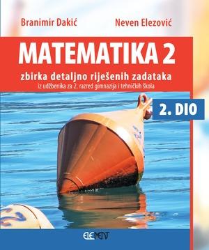 Matematika 2, 2. dio ZBIRKA detaljno riješenih zadataka iz udžbenika za - 2. razred gimnazija i tehničkih škola - Branimir Dakić, Neven Elezović