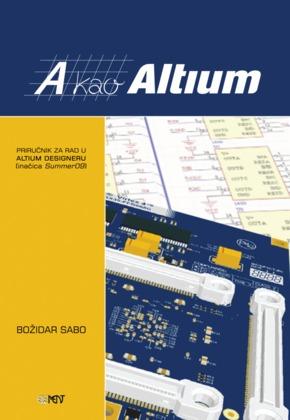 test A kao Altium priručnik za rad u Altium Designeru (inačica Summer09) - božidar Sabo