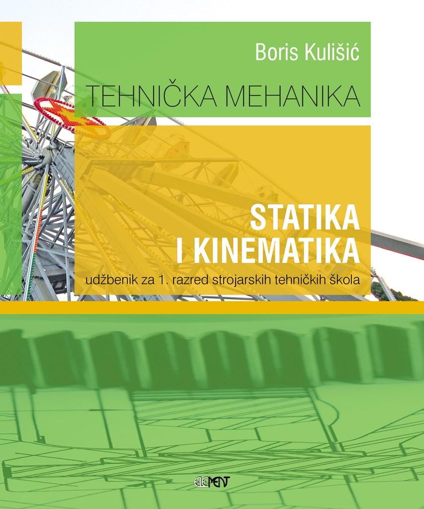 TEHNIČKA MEHANIKA - STATIKA I KINEMATIKA : udžbenik za 1. razred strojarskih tehničkih škola autora Boris Kulišić
