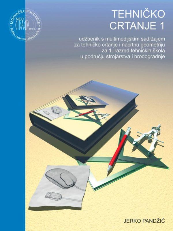 TEHNIČKO CRTANJE 1 : udžbenik za tehničko crtanje i nacrtnu geometriju za 1. razred tehničkih škola autora Jerko Pandžić