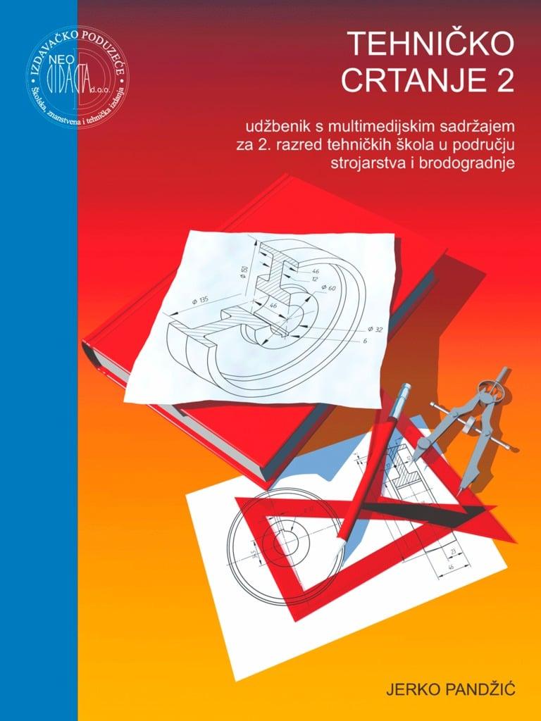 TEHNIČKO CRTANJE 2 : udžbenik s multimedijskim sadržajem za 2. razred TEHNIČKIH škola u području STROJARSTVA i BRODOGRADNJE autora Jerko Pandžić