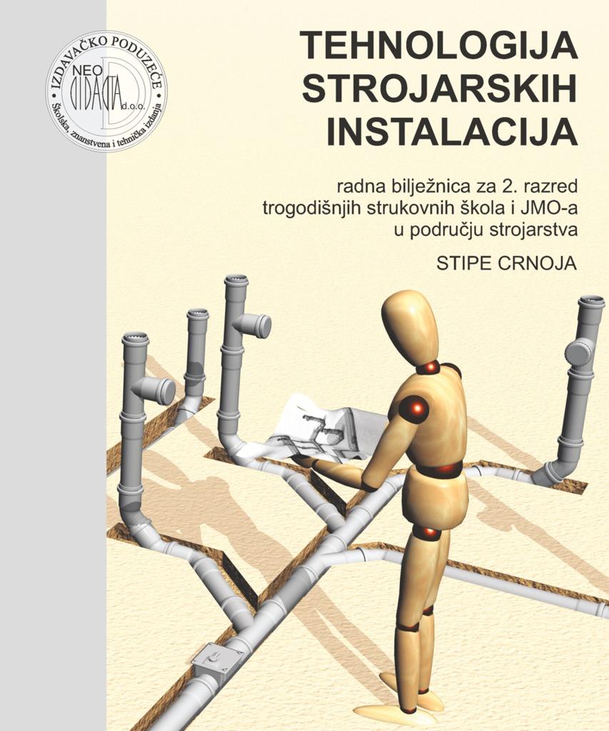 tehnologija strojarskih instalacija : radna bilježnica za 2. razred trogodišnjih strukovnih škola i JMO-a u području strojarsva autora Stipe Crnoja