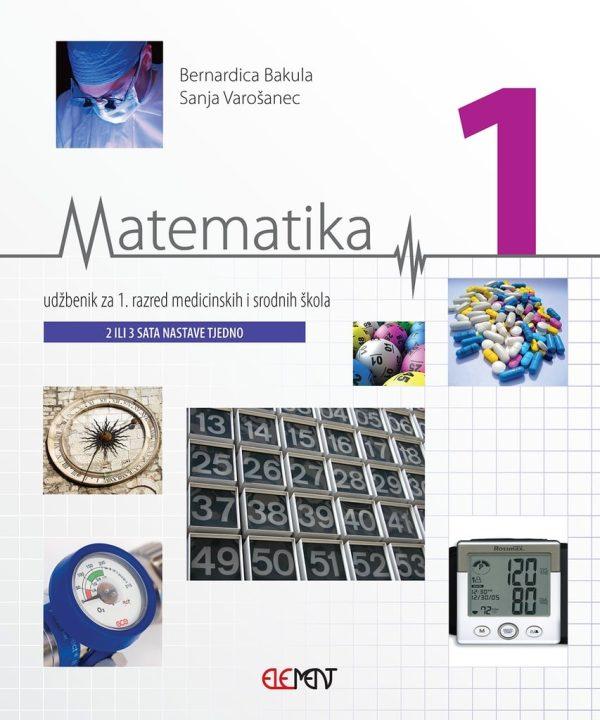 MATEMATIKA 1 : udžbenik za 1. razred medicinskih  i srodnih škola (2 ili 3 sata nastave tjedno) autora Bernardica Bakula, Sanja Varošanec