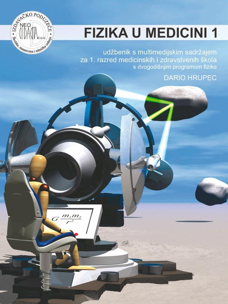 FIZIKA U MEDICINI 1 : udžbenik s multimedijskim sadržajem za 1. razred medicinskih i zdravstvenih škola s dvogodišnjim progra autora Dario Hrupec