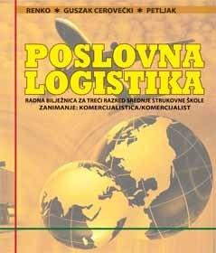 Poslovna logistika, radna bilježnica za treći razred srednje strukovne škole  za zanimanje: komercijalista/ komercijalist autora   Renko-Guszak-Petljak