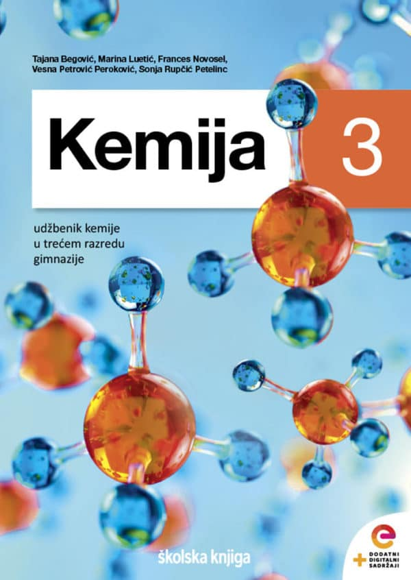 KEMIJA 3 : udžbenik kemije s dodatnim digitalnim sadržajima u trećem razredu gimnazije autora Tajana Begović, Marina Luetić, Frances Novosel, Vesna Petrović Peroković, Sonja Rupčić Petelinc