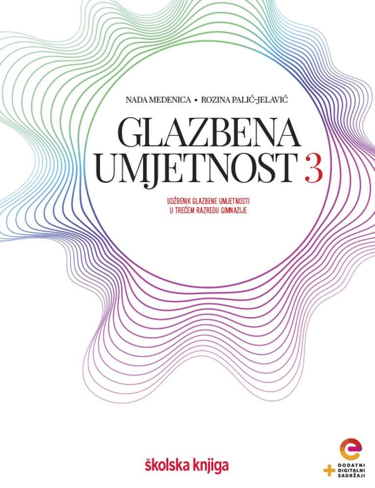 GLAZBENA UMJETNOST 3 : udžbenik glazbene umjetnosti s dodatnim digitalnim sadržajima u trećem razredu gimnazije autora Nada Medenica, Rozina Palić-Jelavić