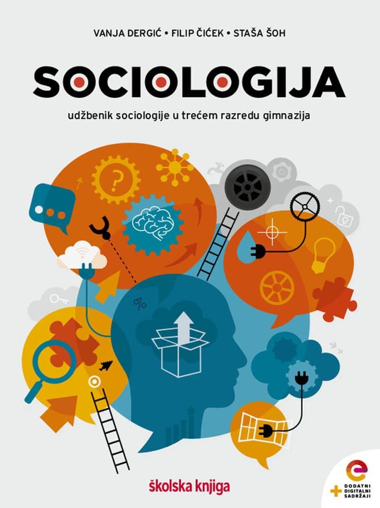 SOCIOLOGIJA : udžbenik sociologije s dodatnim digitalnim sadržajima u trećem razredu gimnazija autora Vanja Dergić, Filip Čiček, Staša Šoh