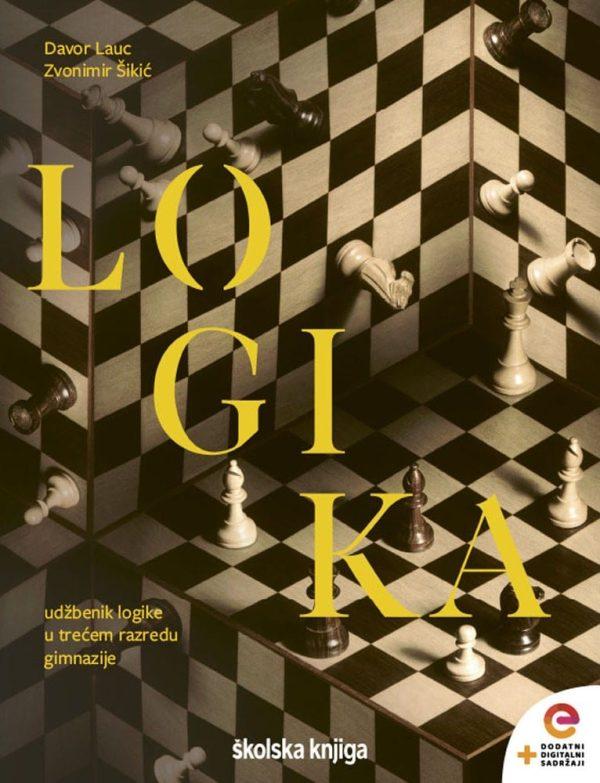LOGIKA : udžbenik logike -  s dodatnim digitalnim sadržajima u trećem razredu gimnazija - Davor Lauc, Zvonimir Šikić