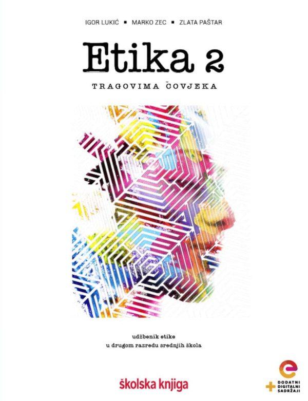 ETIKA 2 - TRAGOVIMA ČOVJEKA : udžbenik etike s dodatnim digitalnim sadržajima u drugom razredu gimnazija i srednjih škola autora Igor Lukić, Marko Zec, Zlata Paštar