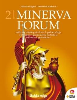 MINERVA 2 FORUM : udžbenik latinskog jezika  s dodatnim digitalnim sadržajima za 2. godinu učenja početnika i 5. godinu učenja nastavljača u klasičnim gimnazijama autora Jadranka Bagarić, Dubravka Matković