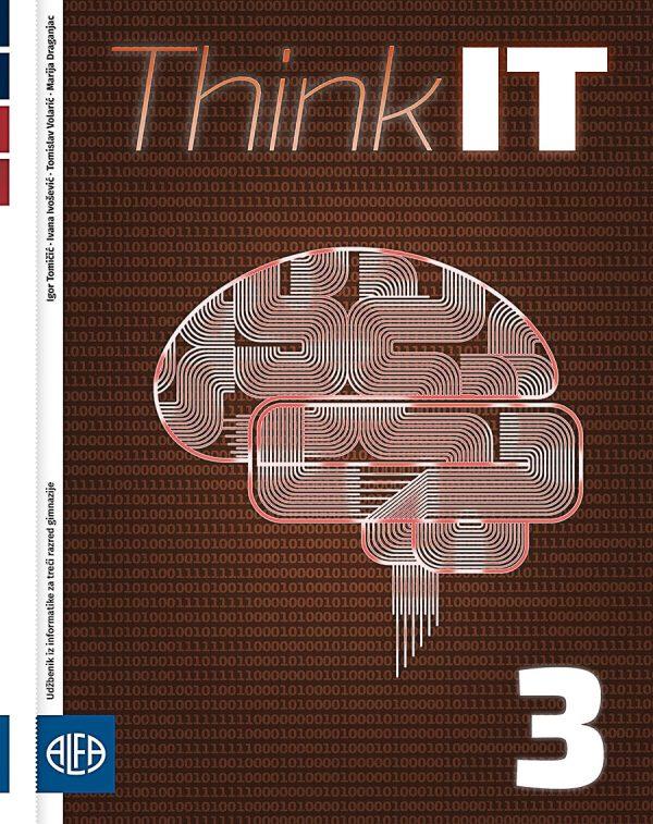 THINK IT 3 : udžbenik iz informatike za treći razred gimnazije autora Igor Tomičić, Ivana Ivošević, Tomislav Volarić, Marija Draganjac