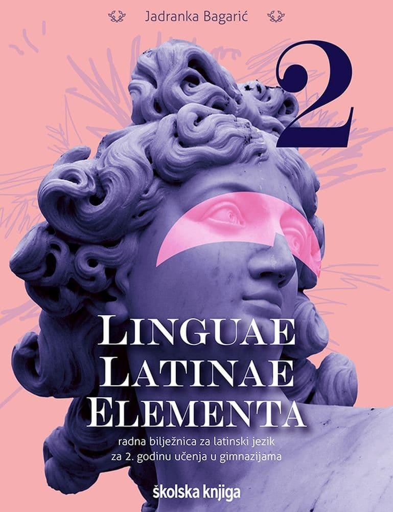 LINGUAE LATINAE ELEMENTA 2: radna bilježnica za latinski jezik za 2. godinu učenja u gimnazijama autora Jadranka Bagarić